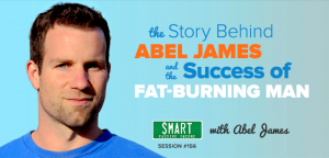 SPI 156: The Story Behind Abel James and the Success of Fat Burning Man
