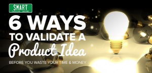 6 Ways to Validate a Product Idea Before You Waste Your Time and Money