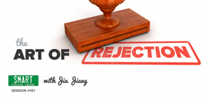 SPI 157: The Art of Rejection with Jia Jiang
