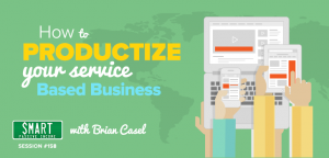 SPI 158: How to Productize Your Service-Based Business