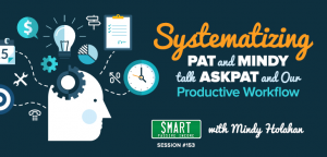 SPI 153: Systematizing – Pat and Mindy Talk AskPat and Our Productive Workflow