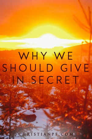Why We Should Give in Secret
