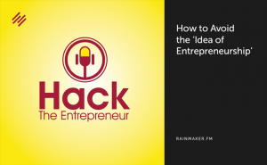 How to Avoid the 'Idea of Entrepreneurship'
