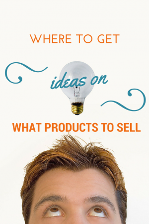 Where to Get Ideas on What Products to Sell
