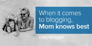 Why Your Mom Was Right About Blogging
