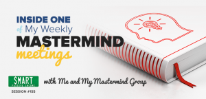 SPI 155: Inside One of My Weekly Mastermind Meetings