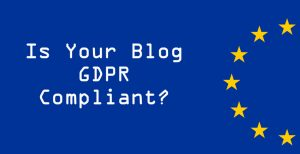 Is Your Blog GDPR Compliant?
