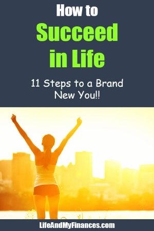 How to Succeed in Life – 11 Steps to a Brand New You!