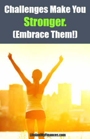 Challenges Make You Stronger (Embrace Them!)