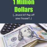 What To Do With 1 Million Dollars (Invest it? Pay off your house?…)